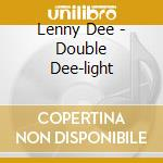 Lenny dee-double dee-light cd musicale di Artisti Vari