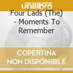 Moments to remember cd musicale di The Four lads