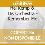Hal Kemp & His Orchestra - Remember Me cd musicale di Hall Kemp