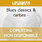Blues classics & rarities - cd musicale di Broke black & blue (4 cd)