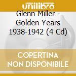 Golden years 1938-1942 - miller glenn cd musicale di Glenn miller (4 cd)