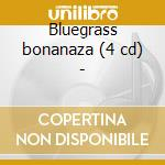 Bluegrass bonanaza (4 cd) - cd musicale di S.brothers/flatt & scruggs & o