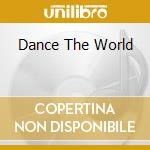 DANCE THE WORLD                           cd musicale di Artisti Vari