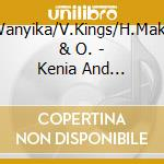 Kenia and tanzania - cd musicale di S.wanyika/v.kings/h.makobi & o
