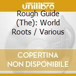 Rough Guide World Roots cd musicale di Baaba maal/n.atlas/m.miranda &