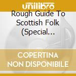 THE ROUGH GUIDE TO SCOTTISH FOLK - SPEC.  cd musicale di The rough guide