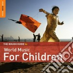 The rough guide to world music for child cd musicale di ARTISTI VARI