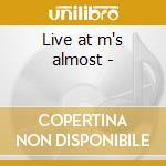 Live at m's almost - cd musicale di Artisti Vari
