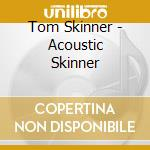 Acoustic skinner - cd musicale di Skinner Tom