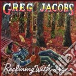 Greg Jacobs - Reclining With Age cd musicale di Jacobs Greg