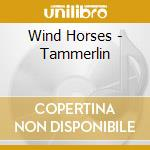 Wind Horses - Tammerlin cd musicale di Horses Wind