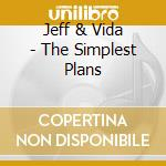 Jeff & Vida - The Simplest Plans cd musicale di Jeff & vida