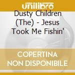 Jesus took me fishin' cd musicale di The dusty children