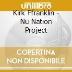 Nu nation project cd musicale di Kirk Franklin