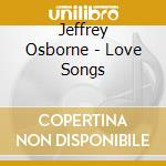 Love songs cd musicale di Jeffrey Osborne