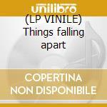 (LP VINILE) Things falling apart lp vinile