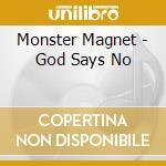 Monster Magnet - God Says No cd musicale di MONSTER MAGNET