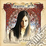 Vanessa Carlton - Be Not Nobody cd musicale di CARLTON VANESSA