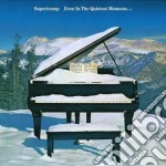 EVEN IN THE QUIETEST MOMENTS-REMAST. cd musicale di SUPERTRAMP