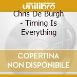 Timing is everything cd musicale di De burgh chris