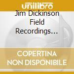 JIM DICKERSON FIELD RECO                  cd musicale di Artisti Vari