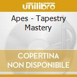 TAPESTRY MASTERY                          cd musicale di APES