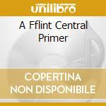 A FFLINT CENTRAL PRIMER                   cd musicale di MALPRACTICE