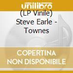 (LP VINILE) TOWNES  ( 2 LP) lp vinile di STEVE EARLE