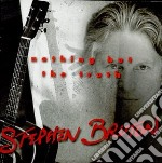 Stephen Bruton - Nothing But The Truth cd musicale di Stephen Bruton