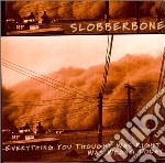 EVERYTHING YOU THOUGHT WAS RIGHT cd musicale di SLOBBERBONE