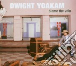 Dwight Yoakam - Blame The Vain cd musicale di YOAKAM DWIGHT