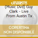 LIVE FROM AUSTIN TX cd musicale di GUY CLARK