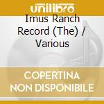 THE IMUS RANCH RECORD cd musicale di ARTISTI VARI
