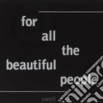 FOR ALL THE BEAUTIFUL PEOPLE cd musicale di SWELL