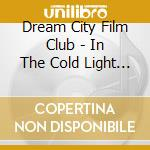IN THE COLD LIGHT OF MORNING cd musicale di DREAM CITY FILM CLUB
