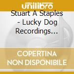 Stuart A Staples - Lucky Dog Recordings '03-'04 cd musicale di STAPLES STEWART A.