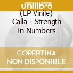 (LP VINILE) STRENGTH IN NUMBERS lp vinile di CALLA