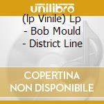 (LP VINILE) LP - BOB MOULD            - DISTRICT LINE lp vinile di BOB MOULD