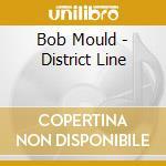 CD - BOB MOULD - DISTRICT LINE cd musicale di BOB MOULD