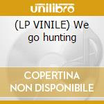 (LP VINILE) We go hunting lp vinile di Iliketrains