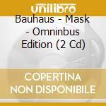 MASK-OMNIBUS EDITION                      cd musicale di BAUHAUS