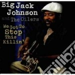 Big Jack Johnson - We Got Stop This Killin' cd musicale di Big jack johnson