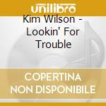 LOOKING FOR TROUBLE cd musicale di WILSON KIM