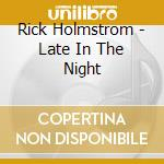Rick Holmstrom - Late In The Night cd musicale di HOLMSTROM RICK