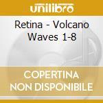 VOLCANO WAVES 1-8 cd musicale di RETINA