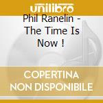 TIME IS NOW cd musicale di PHIL RANELIN