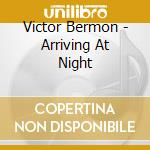 ARRIVING AT NIGHT cd musicale di BERMON, VICTOR