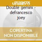 Double gemini - defrancesco joey cd musicale di Bollenback Paul