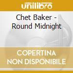 Round midnight - baker chet cd musicale di Chet Baker