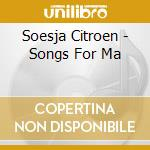 Soesja Citroen - Songs For Ma cd musicale di Citroen Soesja